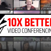 10x Better Video Conferencing